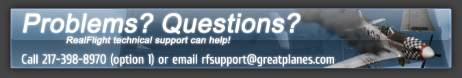 Problems? Questions? RealFlight Technical Support can help!  Call 217-398-8970 (option 1) or email rfsupport@greatplanes.com
